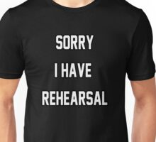 Sorry I Have Rehearsal Unisex T-Shirt