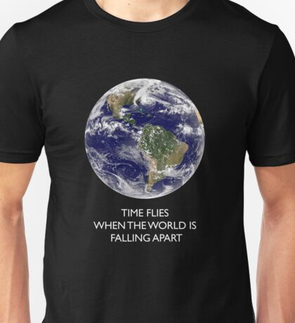 Time flies when the world is falling apart Unisex T-Shirt