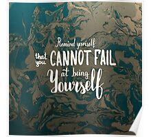 Remind yourself that you cannot fail at being yourself.  White text on green brown marble texture.  Poster