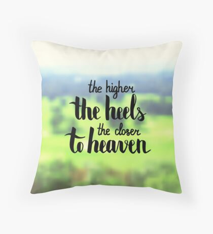 The higher the heel the closer to heaven.  Text on landscape photo blur background. Throw Pillow
