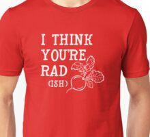 I think you're rad (ish) Unisex T-Shirt