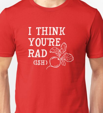 I think you're rad (ish) Unisex T-Shirt