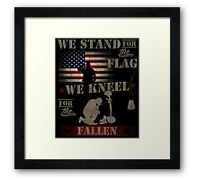 We stand for the flag We kneel for the fallen Framed Print