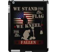 We stand for the flag We kneel for the fallen iPad Case/Skin