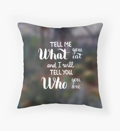 Tell me what you eat and I will tell you who you are.  Text on landscape photo blur background. Throw Pillow