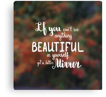 If you can't see anything beautiful in yourself get a better mirror.  Text on landscape photo blur background. Canvas Print