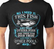need fish shirt Unisex T-Shirt