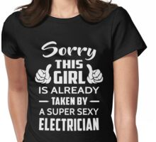 Sorry This Girl Is Already Taken By A Super Sexy Electrician Womens Fitted T-Shirt