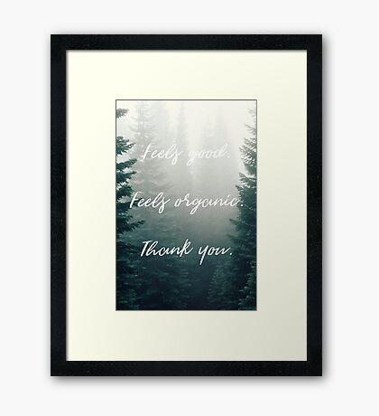 Feels Good. Feels Organic. Thank you. Framed Print