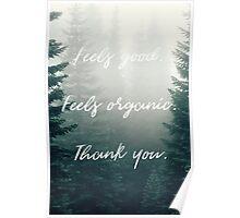 Feels Good. Feels Organic. Thank you. Poster