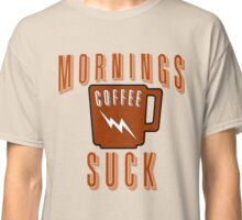 Mornings Suck Coffee Cup Classic T-Shirt