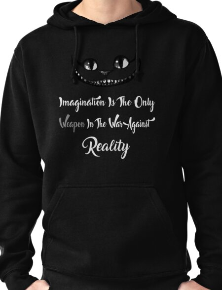 Alice Wonderland Shirt Imagination Is The Only Weapon In The War Against Reality Pullover Hoodie
