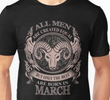All men are created equal but only the best are born in March Aries Unisex T-Shirt
