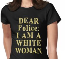 Dear Police I Am A White Woman Funny T-Shirt Womens Fitted T-Shirt