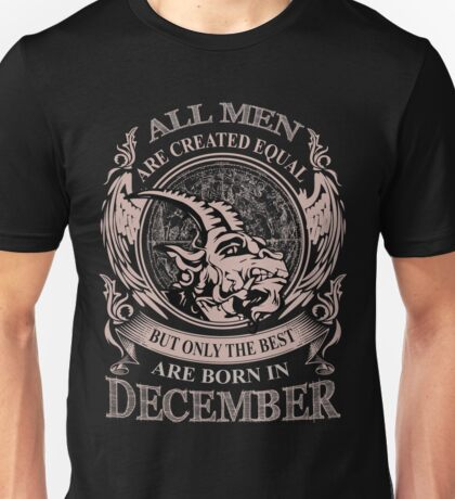 All men are created equal but only the best are born in December Capricorn Unisex T-Shirt