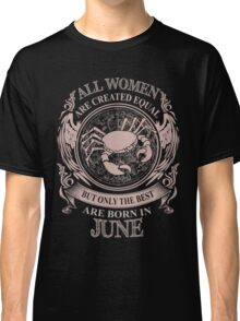 All women are created equal but only the best are born in June Cancer Classic T-Shirt