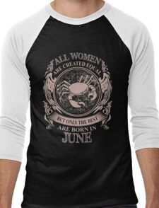 All women are created equal but only the best are born in June Cancer Men's Baseball ¾ T-Shirt