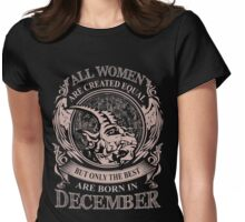 All women are created equal but only the best are born in December Capricorn Womens Fitted T-Shirt
