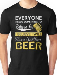 BELIEVE WILL HAVE ANOTHER BEER Unisex T-Shirt