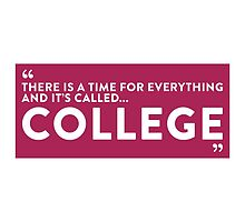 College is the Time for Everything by artpolitic