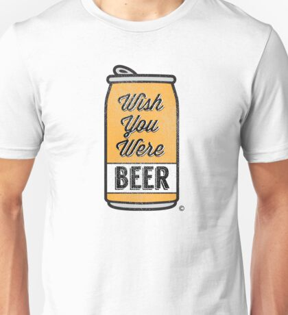 Wish You Were Beer! Unisex T-Shirt