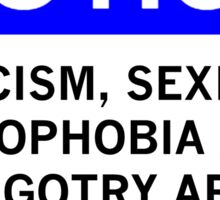 RACISM, SEXISM, XENOPHOBIA AND BIGOTRY ARE UNACCEPTABLE HERE Sticker