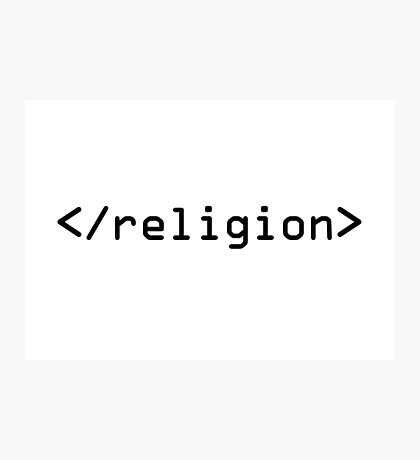End Religion IT geek HTML Photographic Print