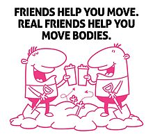 Real Friends Help You Move Bodies by artpolitic