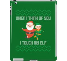 When I Think Of You I Touch My Elf Ugly Christmas iPad Case/Skin