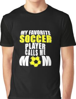 My Favorite Soccer Player Calls Me Mom Graphic T-Shirt