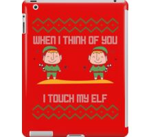 When I Think Of You I Touch My Elf Ugly Christmas Red Edition iPad Case/Skin