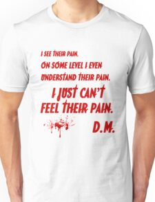 Dexter just can't feel their pain (bloody version) Unisex T-Shirt