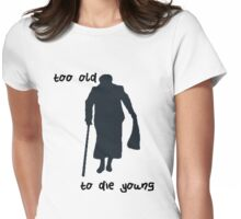 Too old to die young Womens Fitted T-Shirt