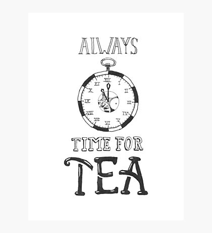 It's always time for tea Photographic Print