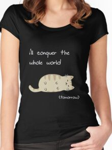 I'll Conquer The Whole World Tomorrow Lazy Cat Women's Fitted Scoop T-Shirt