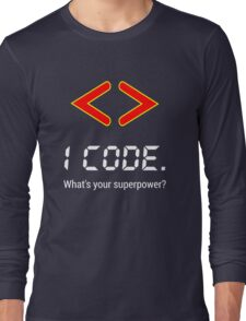 I code. What's your superpower? Funny Computer Programmer Design Long Sleeve T-Shirt