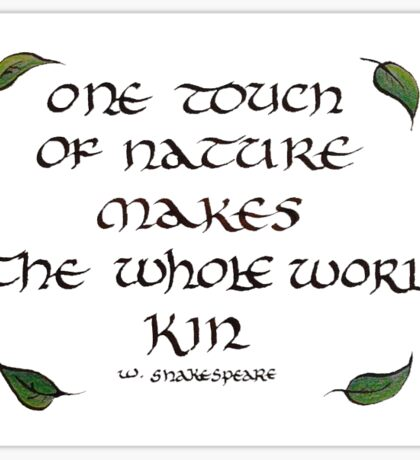 """""""One touch of nature makes the whole world kin"""" Shakespeare Sticker"""