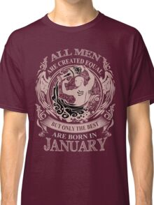 All men are created equal but only the best are born in January Aquarius Classic T-Shirt