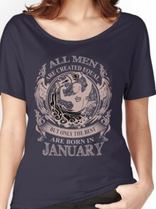 All men are created equal but only the best are born in January Aquarius Women's Relaxed Fit T-Shirt
