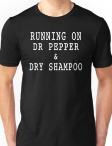 Running On Dr Pepper And Dry Shampoo Unisex T-Shirt
