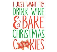 I Just Want To Drink Wine & Bake Christmas Cookies Photographic Print