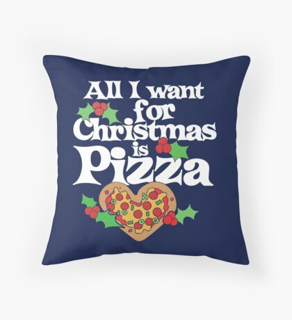 All I want for Christmas is Pizza Throw Pillow