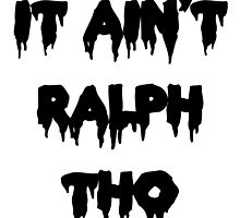It Ain't Ralph Tho by asapmithu