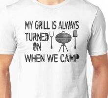 My Grill Is Always Turned On When We Camp Unisex T-Shirt