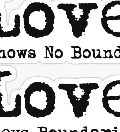 Love knows no bounds, Love obeys boundaries Sticker