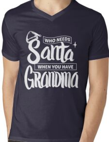 Who Needs Santa When You Have Grandma - Funny Christmas  Mens V-Neck T-Shirt
