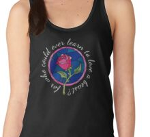 For who could ever learn to love a beast? Women's Tank Top