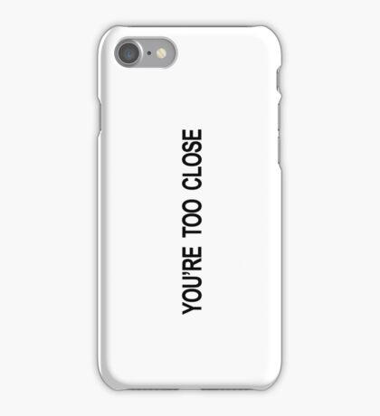 You're too close iPhone Case/Skin