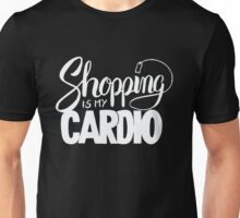 Shopping is my cardio - Funny Shopper Fitness  Unisex T-Shirt