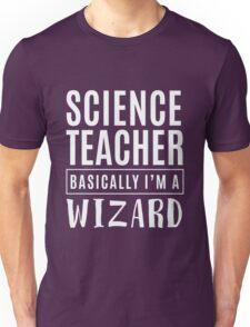 Science Teacher Basically A Wizard - Funny School Teacher  Unisex T-Shirt